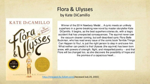 Flora & Ulysses by Kate DiCamillo Winner of the 2014 Newbery Medal… A cynic meets an unlikely superhero in a genre-breakin...