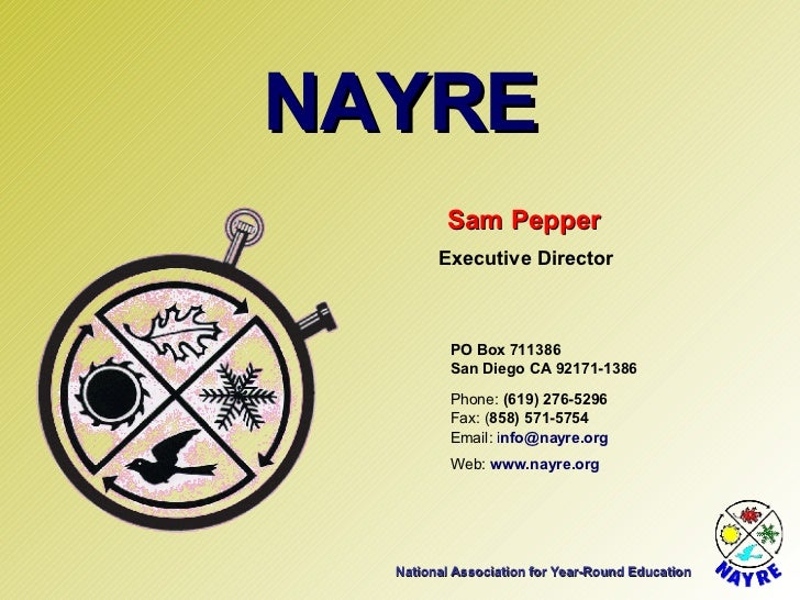 National Association for Year-Round Education NAYRE Sam Pepper Executive Director Email:  i [email_address] Web:  www.nayr...