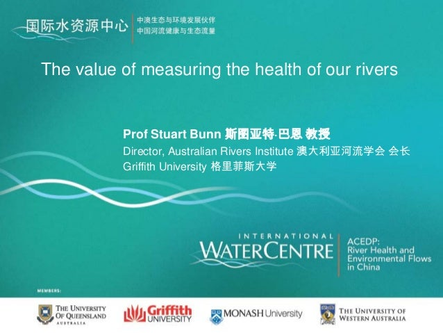 The value of measuring the health of our rivers          Prof Stuart Bunn 斯图亚特·巴恩 教授          Director, Australian Rivers ...