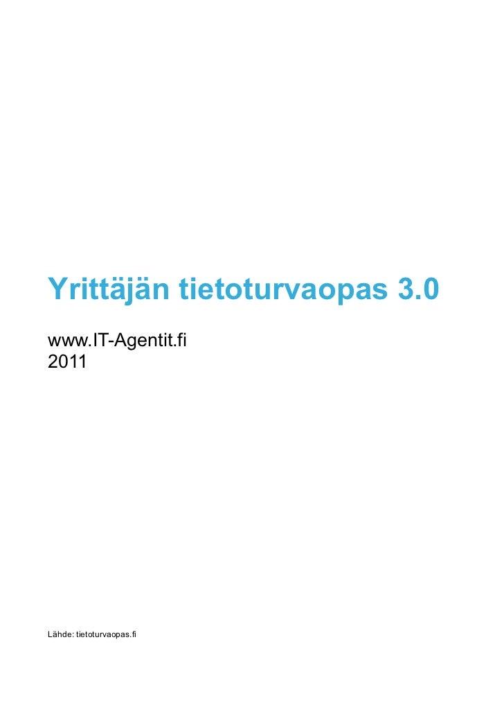 Yrittäjän tietoturvaopas 3.0www.IT-Agentit.fi2011Lähde: tietoturvaopas.fi