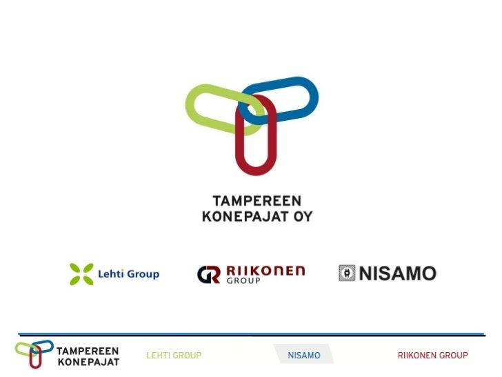 Tampereen Konepajat Oy    Ydinosaaminen            Komponenttitoimitukset         −   Koneistus, sorvaus, robottihitsatu...