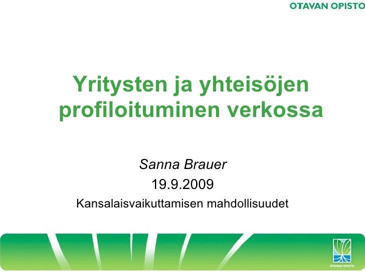 Yritysten ja yhteisöjen profiloituminen verkossa             Sanna Brauer             19.9.2009  Kansalaisvaikuttamisen ma...