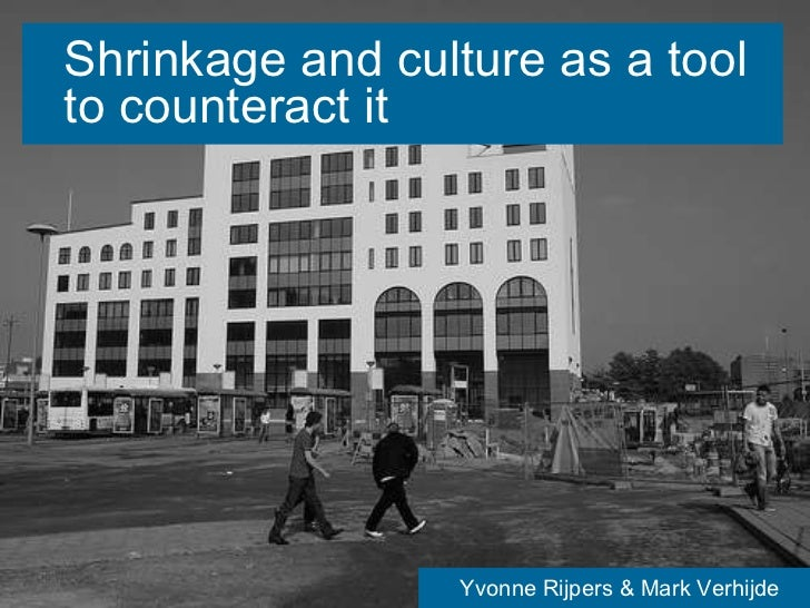 Shrinkage and culture as a tool to counteract it Yvonne Rijpers & Mark Verhijde
