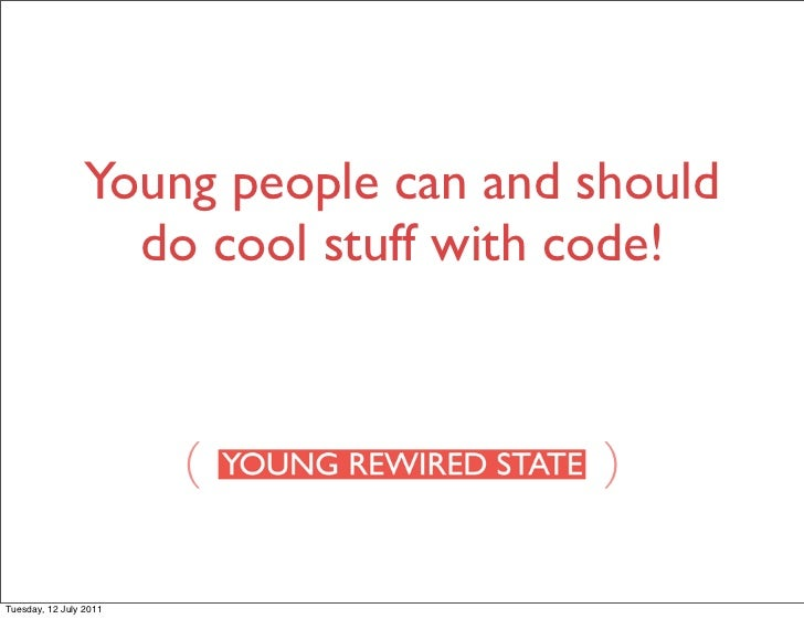 Young people can and should                   do cool stuff with code!                        (              )Tuesday, 12 ...