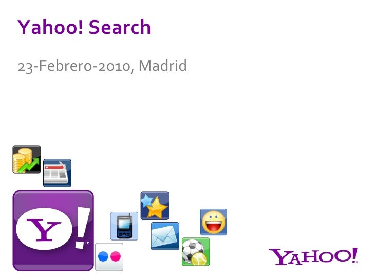 <li>Yahoo! Search 23-Febrero-2010, Madrid </li><li>Ricardo Baeza-Yates VP, Yahoo! Labs </li><li>Experiencia de búsqueda en...