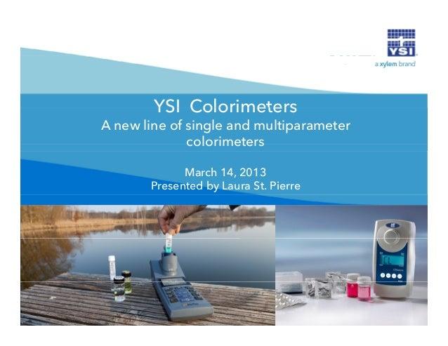 YSI ColorimetersA new line of single and multiparameter              colorimeters             March 14, 2013       Present...