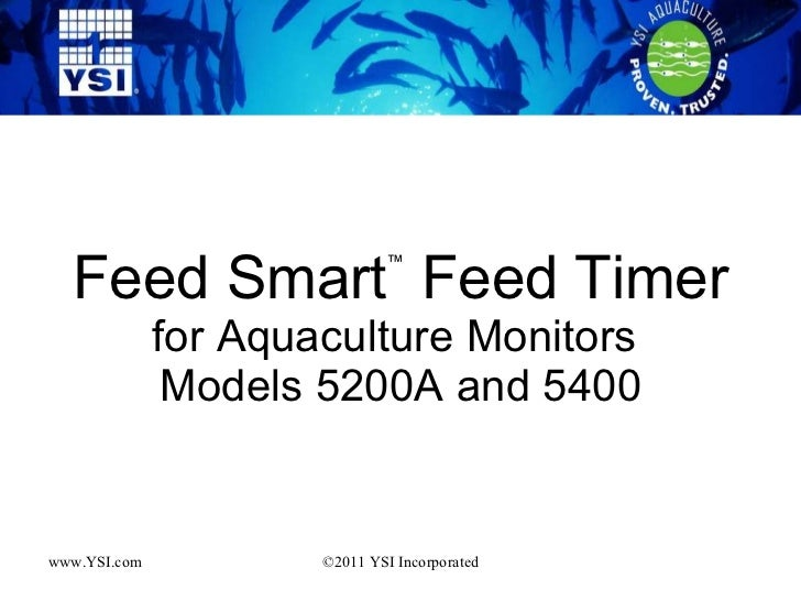 Feed Smart ™  Feed Timer  for Aquaculture Monitors  Models 5200A and 5400 www.YSI.com ©2011 YSI Incorporated