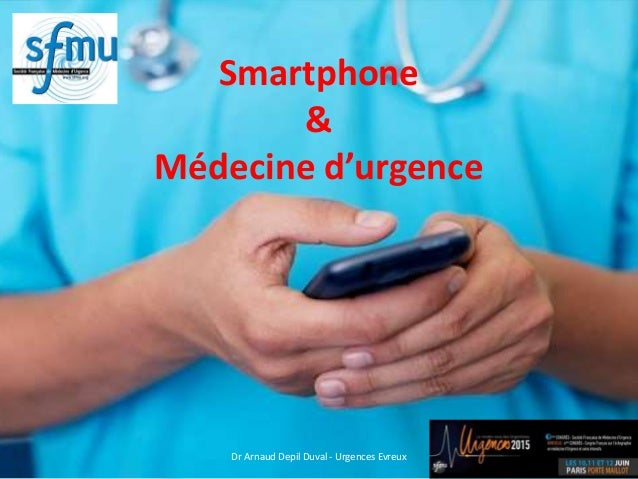 Smartphone & Médecine d'urgence Dr Arnaud Depil Duval - Urgences Evreux