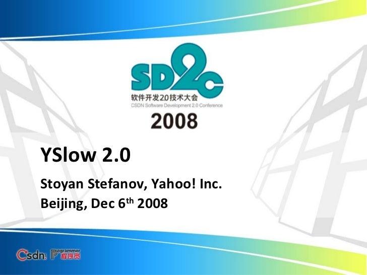 YSlow 2.0 Stoyan Stefanov, Yahoo! Inc. Beijing, Dec 6 th  2008