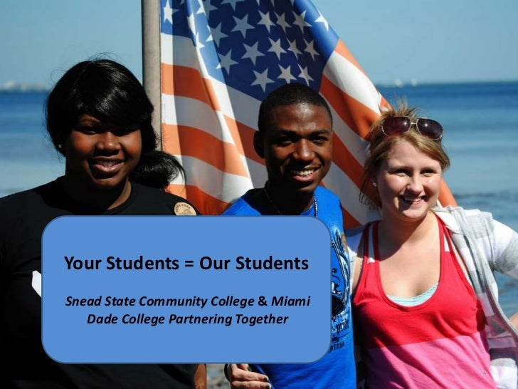 1<br />Your Students = Our Students<br />Snead State Community College & Miami Dade College Partnering Together<br />