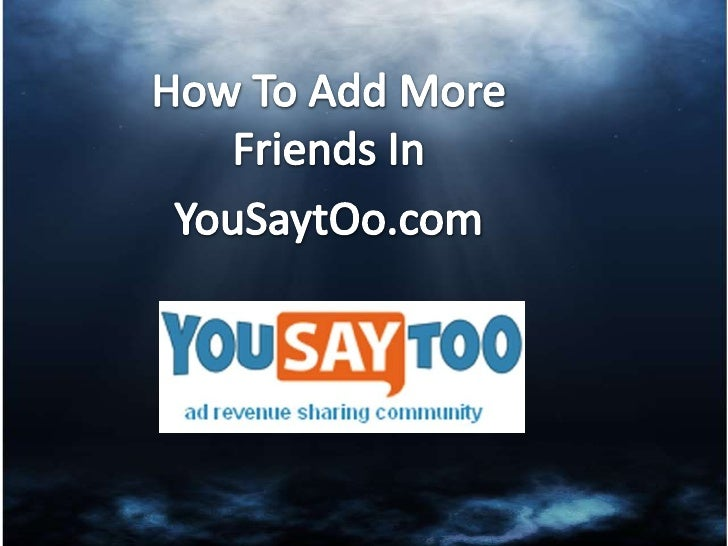 """Adding Many Friends In """"You Say TOo"""""""