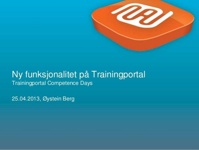 1Ny funksjonalitet på TrainingportalTrainingportal Competence Days25.04.2013, Øystein Berg