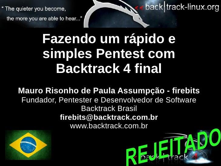 Fazendo um rápido e      simples Pentest com        Backtrack 4 final Mauro Risonho de Paula Assumpção - firebits Fundador...