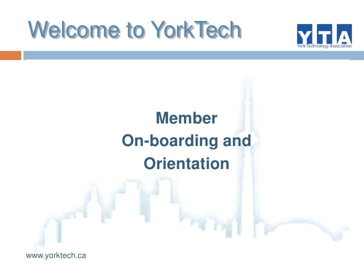 Welcome to YorkTech<br />Member <br />On-boarding and <br />Orientation<br />