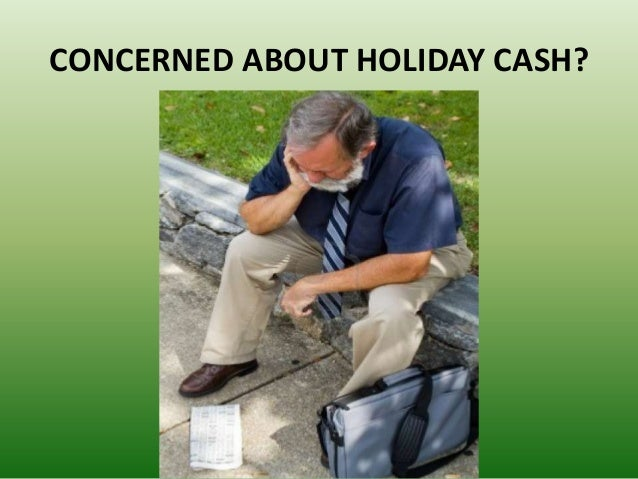CONCERNED ABOUT HOLIDAY CASH?
