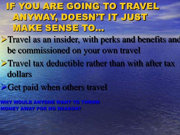 Going To Travel Anyway<br />IF YOU ARE GOING TO TRAVEL   ANYWAY, DOESN'T IT JUST   MAKE SENSE TO…<br /><ul><li>Travel as a...
