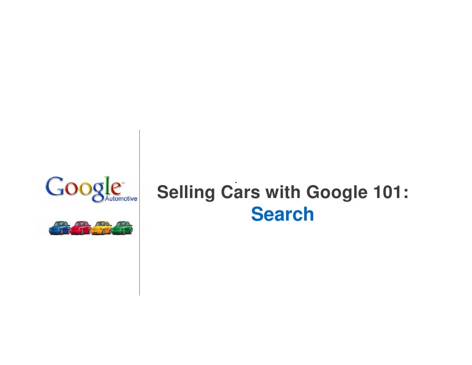Selling Cars with Google 101:           Search                                     1