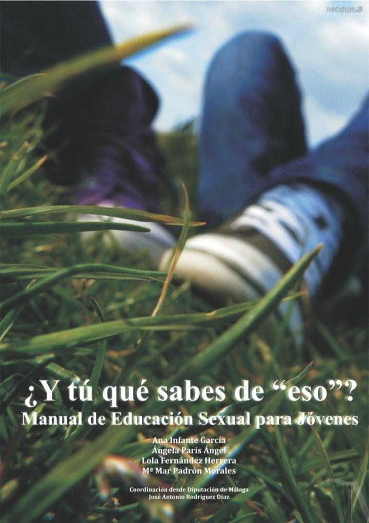 """¿Y tú qué sabes de """"eso""""?Manual de educación sexual para jóvenes                 Ana Infante García                 Ángela..."""
