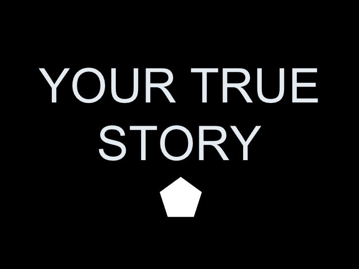 YOUR TRUE STORY