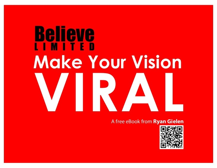 BelieveL I M I T E DMake Your VisionVIRAL           A free eBook from Ryan Gielen