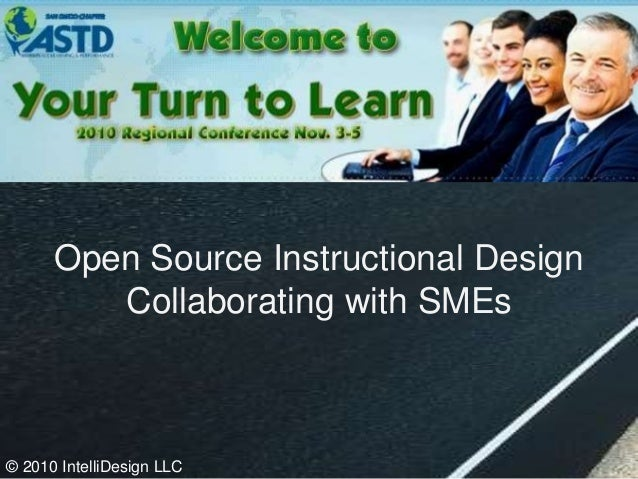 Open Source Instructional Design Collaborating with SMEs © 2010 IntelliDesign LLC