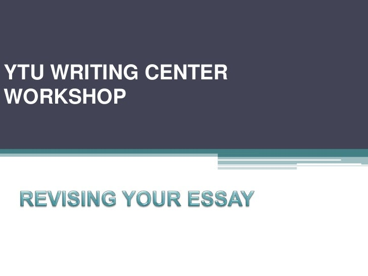 Ytu writing center workshop 1 revising your essay1