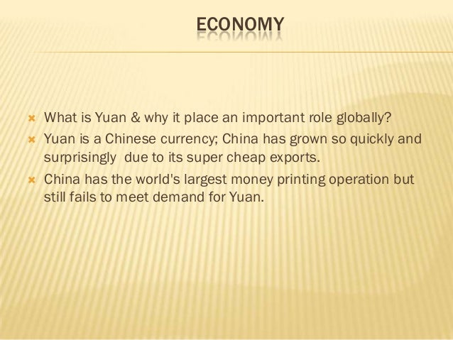ECONOMY   What is Yuan & why it place an important role globally?   Yuan is a Chinese currency; China has grown so quick...