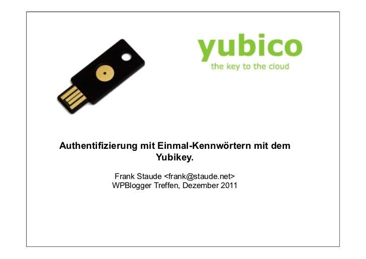Authentifizierung mit Einmal-Kennwörtern mit dem                     Yubikey.          Frank Staude <frank@staude.net>    ...