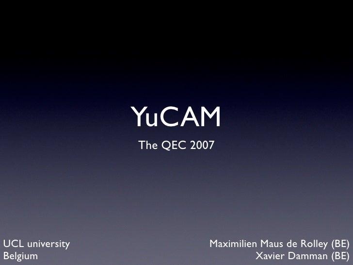 YuCAM                  The QEC 2007     UCL university              Maximilien Maus de Rolley (BE) Belgium                ...