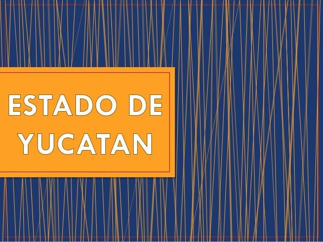 Yucatán es uno de los treinta y un estados que, junto conel Distrito Federal, conforman las treinta y dosentidades federat...