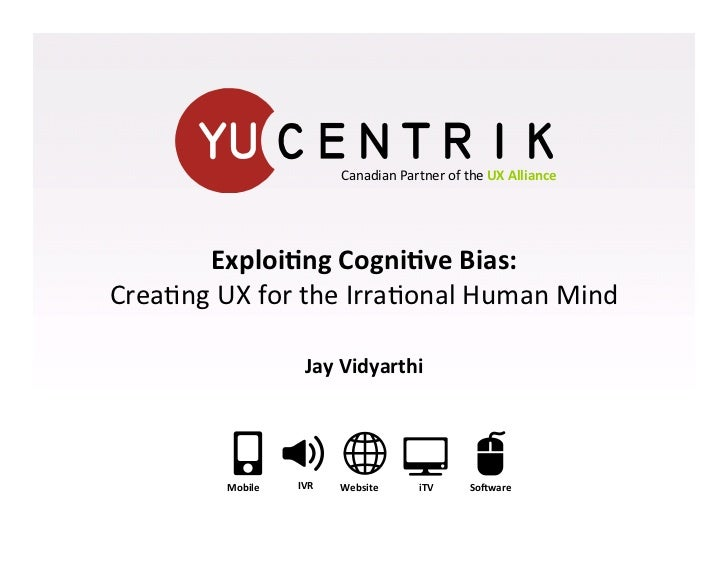 Canadian Partner of the UX Alliance         Exploi<ng Cogni<ve Bias:          Crea.ng UX for the ...