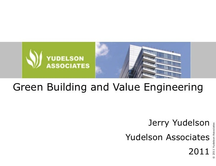 Green Building and Value Engineering Jerry Yudelson Yudelson Associates 2011