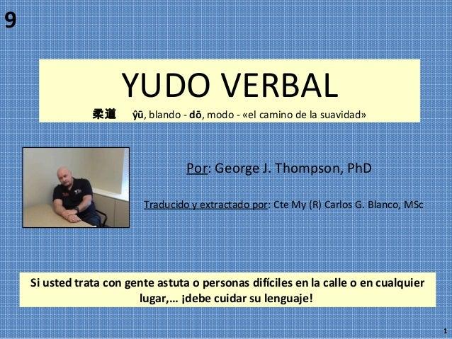 Por: George J. Thompson, PhD Traducido y extractado por: Cte My (R) Carlos G. Blanco, MSc 1 YUDO VERBAL 柔道 ŷū, blando - d...