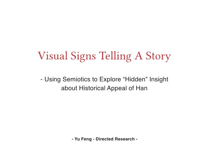 "Visual Signs Telling A Story- Using Semiotics to Explore ""Hidden"" Insight       about Historical Appeal of Han           -..."