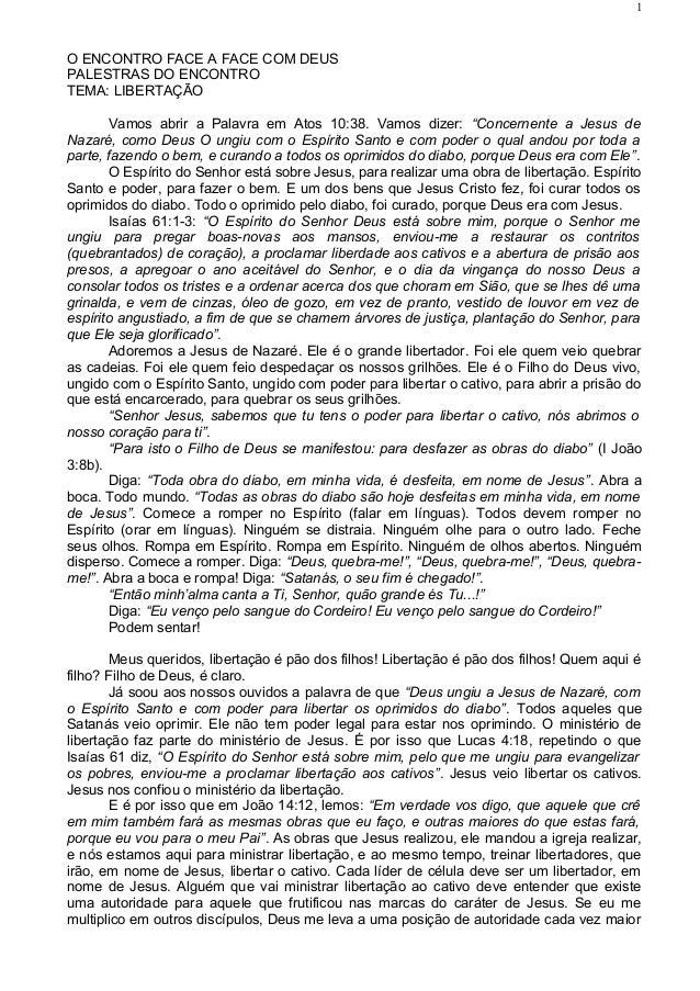 """O ENCONTRO FACE A FACE COM DEUS PALESTRAS DO ENCONTRO TEMA: LIBERTAÇÃO Vamos abrir a Palavra em Atos 10:38. Vamos dizer: """"..."""