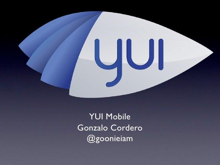 YUI MobileGonzalo Cordero  @goonieiam