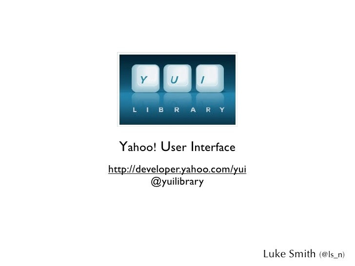 Yahoo! User Interface http://developer.yahoo.com/yui           @yuilibrary                                      Luke Smith...