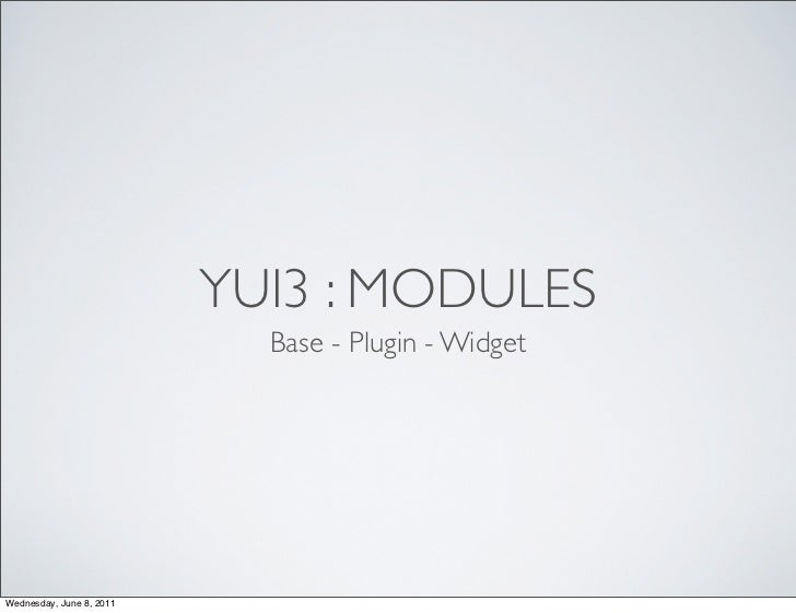 YUI3 : MODULES                            Base - Plugin - WidgetWednesday, June 8, 2011