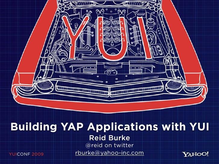 Building YAP Applications with YUI                    Reid Burke                   @reid on twitter YUICONF 2009   rburke@...
