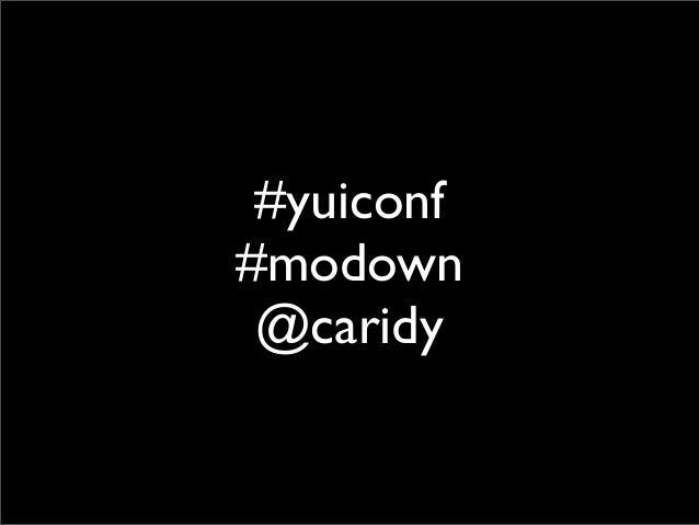 """YUIConf2013: Introducing The """"Modown"""" Project"""