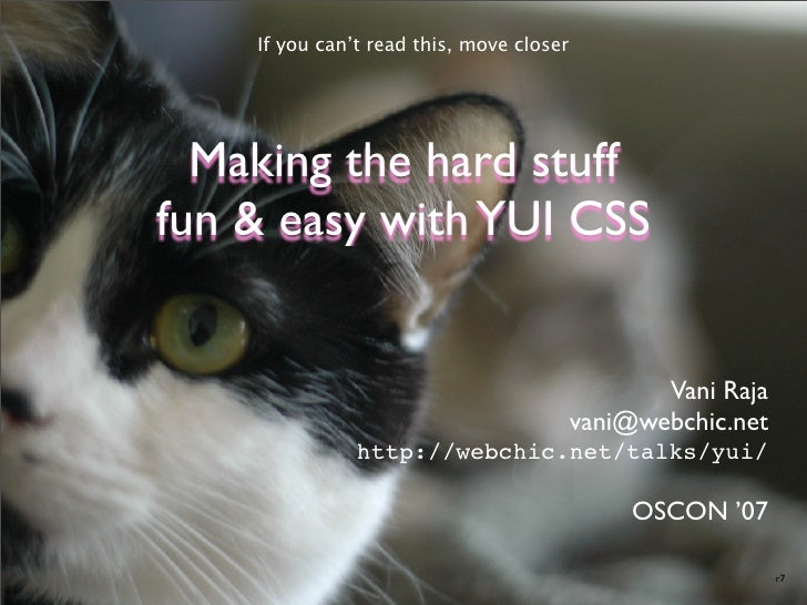 If you can't read this, move closer       Making the hard stuff fun & easy with YUI CSS                                   ...