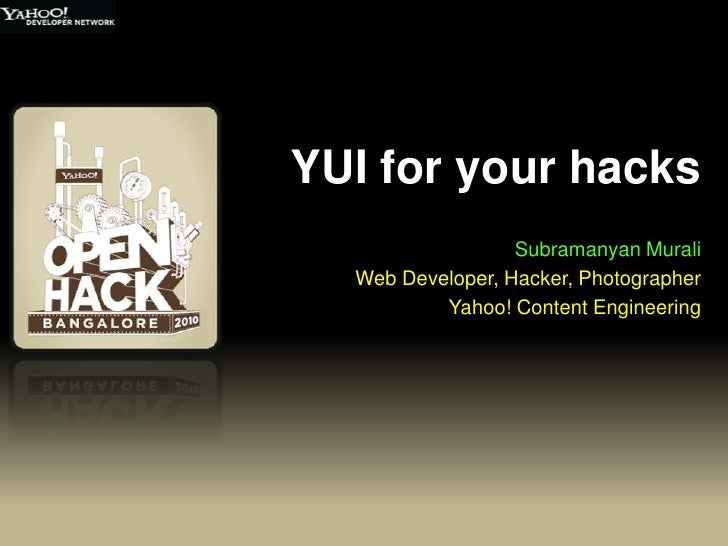 YUI for your hacks<br />Subramanyan Murali<br />Web Developer, Hacker, Photographer<br />Yahoo! Content Engineering<br />