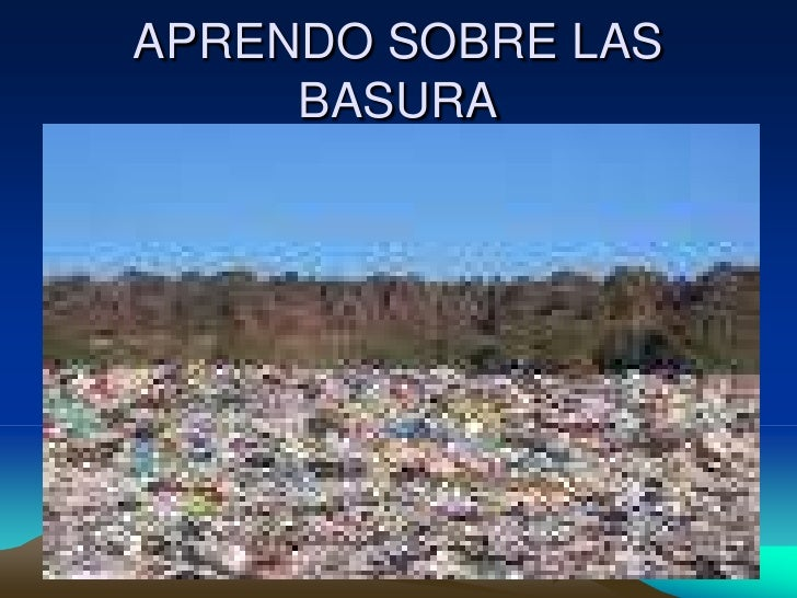 APRENDO SOBRE LAS BASURA<br />