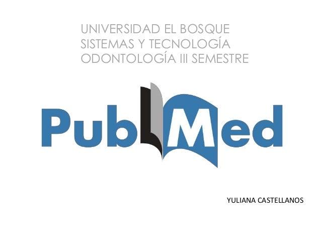 UNIVERSIDAD EL BOSQUE SISTEMAS Y TECNOLOGÍA ODONTOLOGÍA III SEMESTRE YULIANA CASTELLANOS