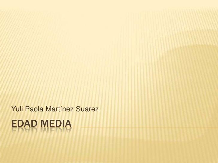 Edad media<br />Yuli Paola Martínez Suarez<br />