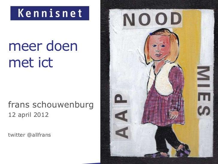 meer doenmet ictfrans schouwenburg12 april 2012twitter @allfrans