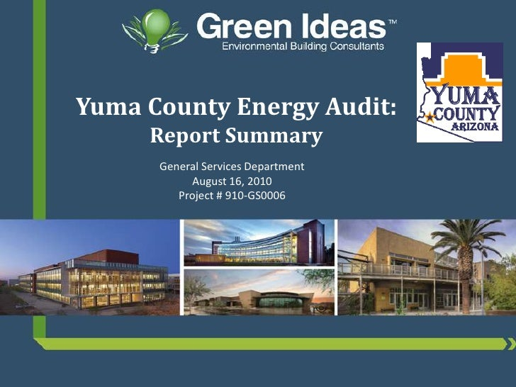 Yuma County Energy Audit:Report Summary<br />General Services Department<br />August 16, 2010<br />Project # 910-GS0006<br />