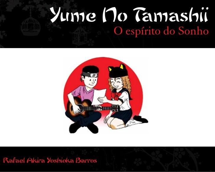 Barros, Rafael Akira Yoshika   Yume no Tamashi : o espírito do sonho / Rafael Akira YoshikaBarros. – São Paulo, 2011.   13...