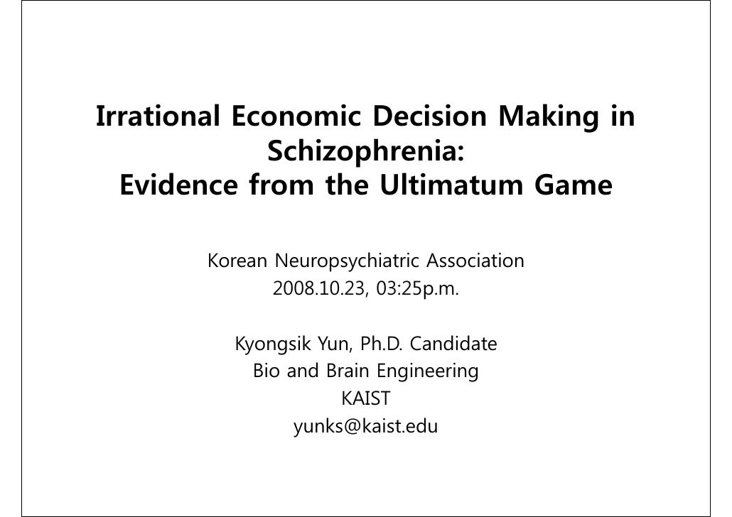 Irrational Economic Decision Making in              Schizophrenia:   Evidence from the Ultimatum Game         Korean Neuro...
