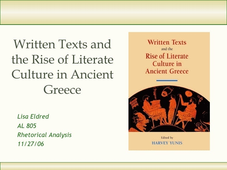 Written Texts and the Rise of Literate Culture in Ancient Greece Lisa Eldred AL 805 Rhetorical Analysis 11/27/06